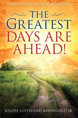 The Greatest Days Are Ahead!, Rodriguez, Jr Joseph Cleveland