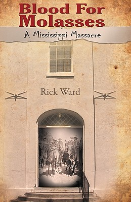 Blood for Molasses: A Mississippi Massacre, Ward, Rick