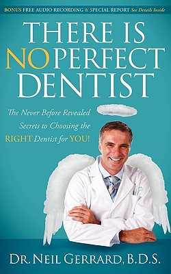 There is No Perfect Dentist: The Never Before Revealed Secrets to Choosing the Right Dentist for You!, Gerrard, Neil
