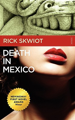 Death in Mexico, Skwiot, Rick