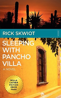 Sleeping with Pancho Villa, Skwiot, Rick