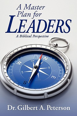 A Master Plan for Leaders: A Biblical Perspective, Peterson, Gilbert A.