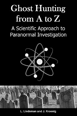 Ghost Hunting from A to Z, Lindeman Jr., Lowell; Kroenig, James