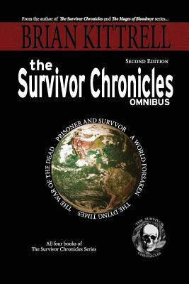 The Survivor Chronicles Omnibus: A Collection of Novels in the Times of the Living Dead, Kittrell, Brian