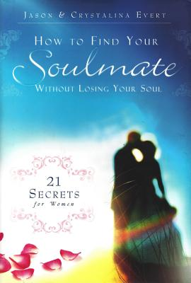 How to Find Your Soulmate Without Losing Your Soul, Jason Evert; Crystalina Evert