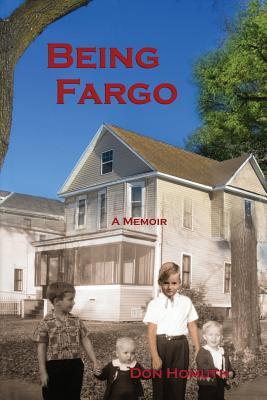 Being Fargo: A Memoir, Homuth, Don; de Celle, Marc [Editor]; Cegla, Kathy [Photographer];