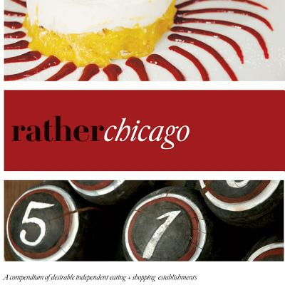 Image for Rather Chicago: Eat, Shop, Explore - Discover Local Gems