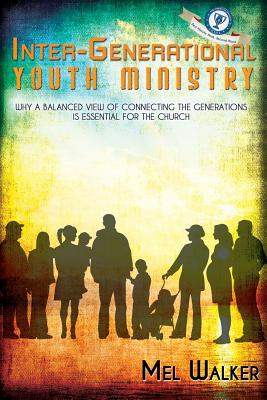 Image for Inter-Generational Youth Ministry: Why a Balanced View of Connecting the Generations is Essential for the Church