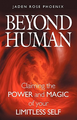 Beyond Human: Claiming The Power And Magic Of Your Limitless Self, Phoenix, Jaden Rose