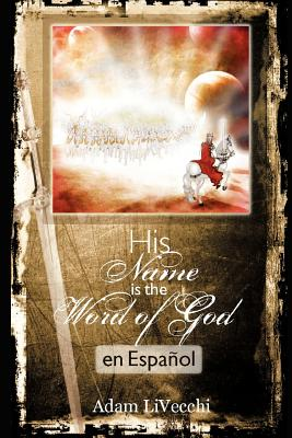 Su Nombre Es El Verbo de Dios (Spanish Edition), LiVecchi, Adam
