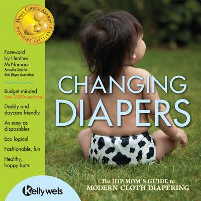 Image for Changing Diapers: The Hip Mom's Guide to Modern Cloth Diapering