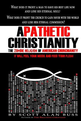 Apathetic Christianity: The Zombie Religion of American Churchianity (Volume 1), Buss, Scott Alan