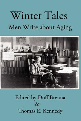 Winter Tales: Men Write about Aging, Brenna, Duff