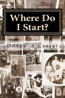 Where Do I Start?: HINTS and TIPS for BEGINNING GENEALOGISTS with ONLINE RESOURCE, Causey, Donna R