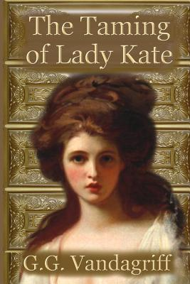 The Taming of Lady Kate, G.G. Vandagriff