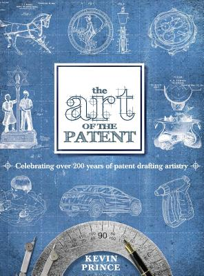 Image for The Art of the Patent:  Celebrating Over 200 years of Patent Drafting Artistry