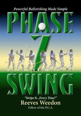 Phase 7 Swing: Poweful Ball-Striking Made Simple, Reeves Weedon