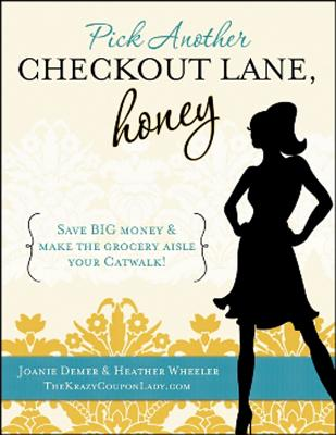 Pick Another Checkout Lane, Honey: Save Big Money & Make the Grocery Aisle your Catwalk! (Lakeland Fellranger), Joanie Demer, Heather Wheeler