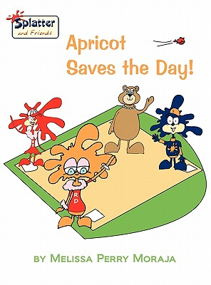 Apricot Saves the Day - Splatter and Friends, Moraja, Melissa Perry