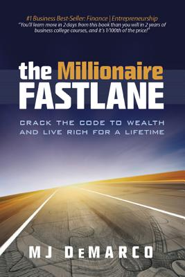 The Millionaire Fastlane: Crack the Code to Wealth and Live Rich for a Lifetime., DeMarco, MJ