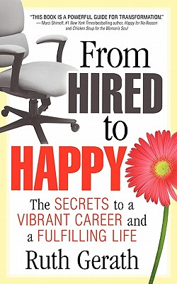 From Hired to Happy: The Secrets to a Vibrant Career and a Fulfilling Life, Gerath, Ruth