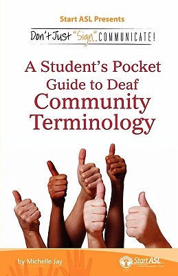 Don't Just Sign... Communicate!: A Student's Pocket Guide to Deaf Community Terminology, Michelle Jay