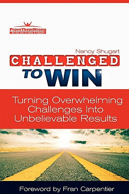 Challenged To Win: Turning Overwhelming Challenges Into Unbelievable Results, Shugart, Nancy Kay