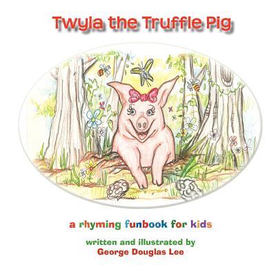 Twyla the Truffle Pig, Lee, George Douglas