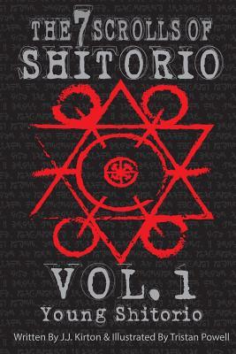 The 7 Scrolls of Shitorio: vol.1 Young Shitorio, Kirton, Jacob J