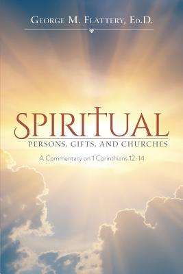 Image for Spiritual Persons, Gifts, and Churches: A Commentary on 1 Corinthians 12-14