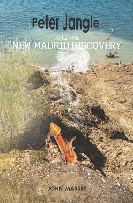Peter Jangle and the New Madrid Discovery (Volume 2), Marske, John W