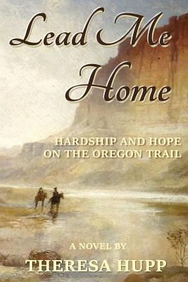 Image for Lead Me Home: Hardship and hope on the Oregon Trail (Oregon Chronicles) (Volume 1)