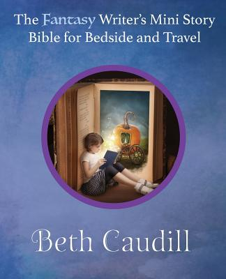 The Fantasy Writer's Mini Story Bible for Bedside and Travel, Caudill, Beth