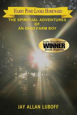 Harry Pond Looks Homeward: The Spiritual Adventures of an Ohio Farm Boy, Luboff, Jay Allan