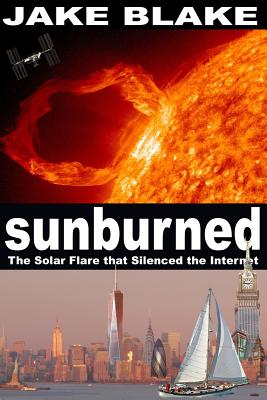 Image for Sunburned: The Solar Flare that Silenced the Internet (Volume 1)