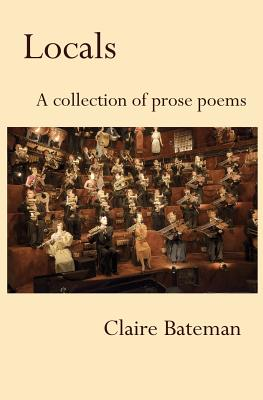 Locals: A Collection of Prose Poems, Claire Bateman