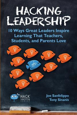 Image for Hacking Leadership: 10 Ways Great Leaders Inspire Learning That Teachers, Students, and Parents Love (Hack Learning Series) (Volume 5)