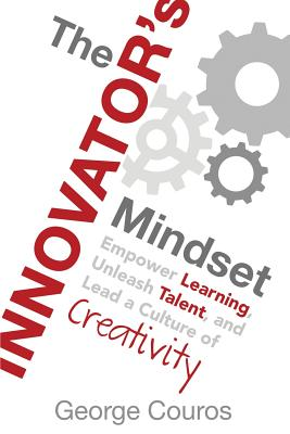 Image for The Innovator's Mindset: Empower Learning, Unleash Talent, and Lead a Culture of Creativity