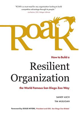 Image for ROAR HOW TO BUILD A RESILIENT ORGANIZATION THE WORLD FAMOUS SAN DIEGO ZOO WAY