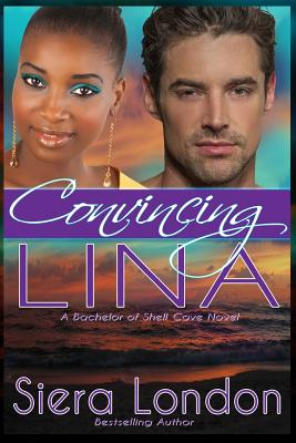 Convincing Lina: A Bachelor of Shell Cove Novel (The Bachelors of Shell Cove Romance) (Volume 2), London, Siera