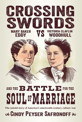 Image for Crossing Swords: Mary Baker Eddy vs. Victoria Claflin Woodhull and the Battle for the Soul of Marriage