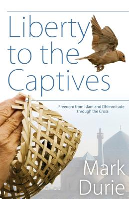 Liberty to the Captives: Freedom from Islam and Dhimmitude through the Cross, Durie, Mark