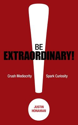 Image for BE EXTRAORDINARY!: CRUSH MEDIOCRITY, SPARK CURIOSITY