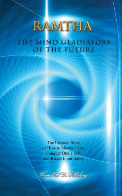 Image for The Mind Gladiators of the Future: The Unusual Story of How to Master Time, Conquer One's Self, and Reach Immortality (North Star Ram) (Volume 1)
