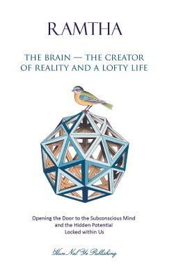 Image for The Brain - The Creator of Reality and a Lofty Life: Opening the Door to the Subconscious Mind and the Hidden Potential Locked within Us (North Star Ram) (Volume 2)