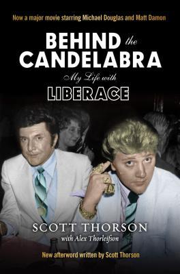 Behind the Candelabra: My Life with Liberace, Thorsen, Scott; Thorleifson, Alex
