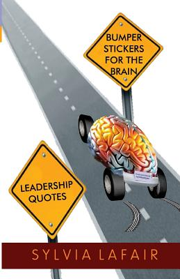 Leadership Quotes: Bumper Stickers for the Brain, Lafair PhD, Sylvia