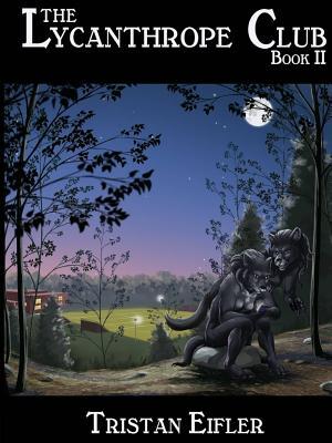 The Lycanthrope Club: Book Ii, Eifler, Tristan