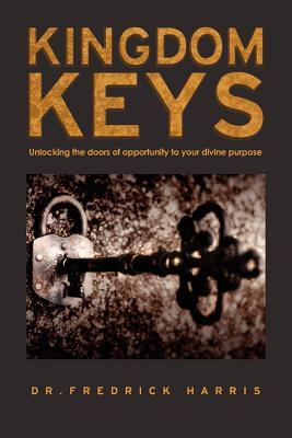 Kingdom Keys: Unlocking the doors of opportunity to your divine purpose, Harris, Fredrick