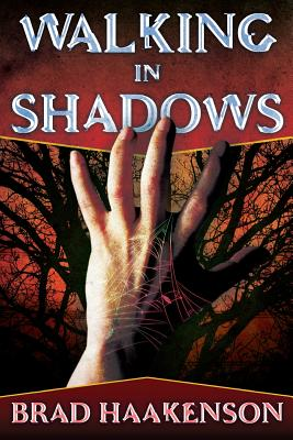 Walking in Shadows: The Shadow Walker (Volume 1), Haakenson, Brad